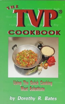 The Tvp Cookbook: Using the Quick-Cooking Meat Substitute (Paperback)