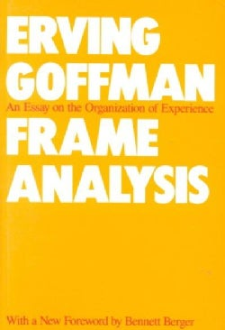 Frame Analysis: An Essay on the Organization of Experience (Paperback)