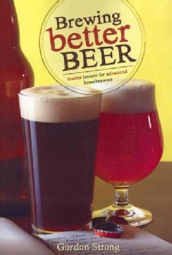 Brewing Better Beer: Master Lesson for Advanced Homeowners (Paperback)