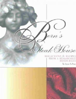 Bern's Steak House: Reflections & Recipes from a Remarkable Restaurant (Hardcover)