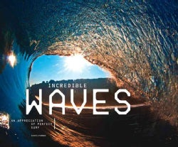 Incredible Waves: An Appreciation of Perfect Surf (Hardcover)