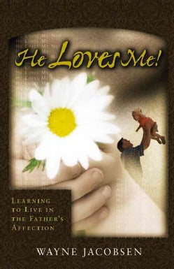 He Loves Me!: Learning to Live in the Father's Affection (Paperback)