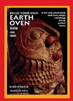 Build Your Own Earth Oven: A Low-Cost Wood-Fired Mud Oven, Simple Sour-Dough Bread, Perfect Loaves (Paperback)