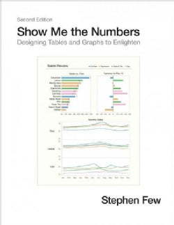 Show Me the Numbers: Designing Tables and Graphs to Enlighten (Hardcover)