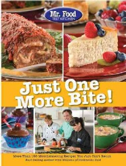Mr. Food Test Kitchen Just One More Bite!: More Than 150 Mouthwatering Recipes You Just Can't Resist (Paperback)