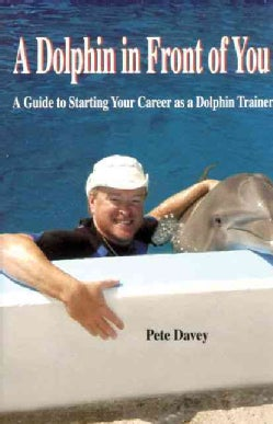 A Dolphin in Front of You: A Guide to Starting Your Career As a Dolphin Trainer (Paperback)
