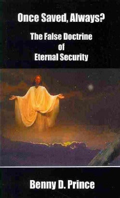 Once Saved, Always?: The False Doctrine of Eternal Security (Paperback)
