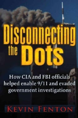 Disconnecting the Dots: How CIA and FBI officials helped enable 9/11 and evaded government investigations (Paperback)