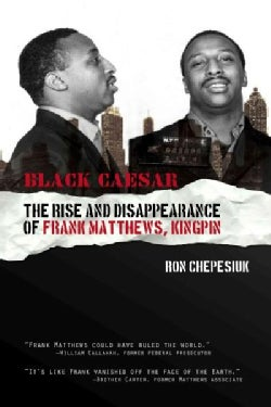 Black Caesar: The Rise and Disppearance of Frank Matthews, Kingpin (Paperback)