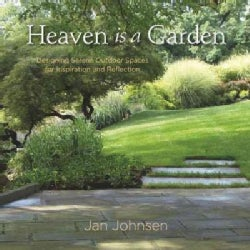 Heaven Is a Garden: Designing Serene Outdoor Spaces for Inspiration and Reflection (Hardcover)