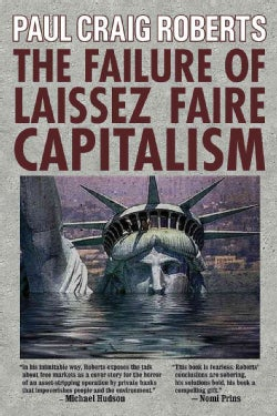 The Failure of Laissez Faire Capitalism And Economic Dissolution Of The West (Paperback)