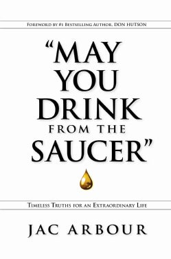 May You Drink from the Saucer: Timeless Truths for an Extraordinary Life (Hardcover)