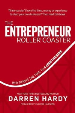 The Entrepreneur Roller Coaster: Why Now Is the Time to #JointheRide (Hardcover)