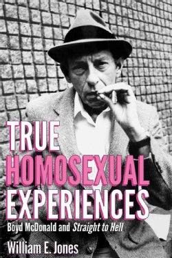 True Homosexual Experiences: Boyd Mcdonald and Straight to Hell (Hardcover)