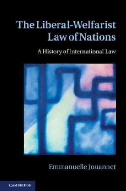 The Liberal-Welfarist Law of Nations: A History of International Law (Hardcover)