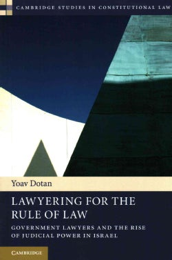 Lawyering for the Rule of Law: Government Lawyers and the Rise of Judicial Power in Israel (Paperback)