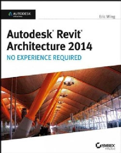 Autodesk Revit Architecture 2014: No Experience Required (Paperback)