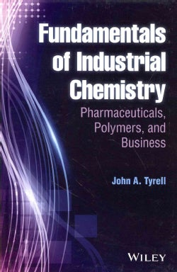 Fundamentals of Industrial Chemistry: Pharmaceuticals, Polymers, and Business (Hardcover)