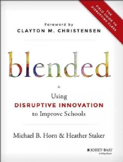 Blended: Using Disruptive Innovation to Improve Schools (Hardcover)