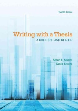 Writing with a Thesis: A Rhetoric and Reader (Paperback)