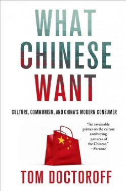 What Chinese Want: Culture, Communism, and China's Modern Consumer (Paperback)
