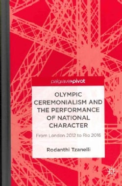 Olympic Ceremonialism and the Performance of National Character: From London 2012 to Rio 2016 (Hardcover)