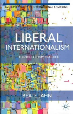 Liberal Internationalism: Theory, History, Practice (Paperback)