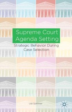 Supreme Court Agenda Setting: Strategic Behavior During Case Selection (Hardcover)