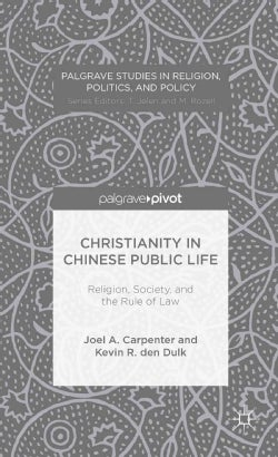 Christianity in Chinese Public Life: Religion, Society, and the Rule of Law (Hardcover)
