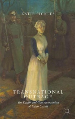 Transnational Outrage: The Death and Commemoration of Edith Cavell (Paperback)