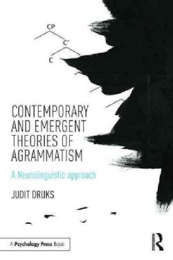 Contemporary and Emergent Theories of Agrammatism: A Neurolinguistic Approach (Paperback)