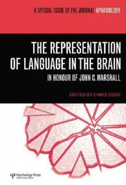 The Representation of Language in the Brain: In Honour of John C. Marshall: a Special Issue of Aphasiology (Paperback)