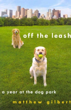 Off the Leash: A Year at the Dog Park (Hardcover)