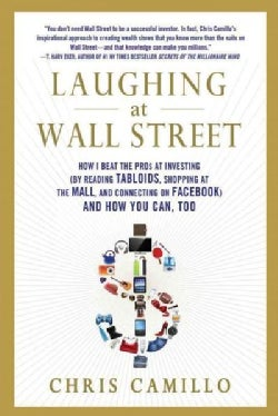 Laughing at Wall Street: How I Beat the Pros at Investing (By Reading Tabloids, Shopping at the Mall, and Connect... (Paperback)
