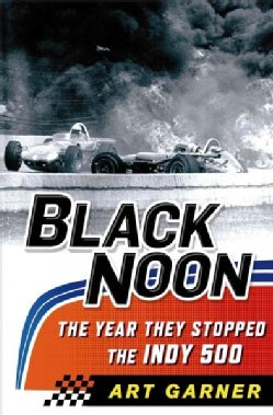 Black Noon: The Year They Stopped the Indy 500 (Hardcover)