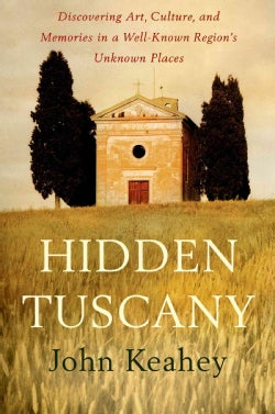 Hidden Tuscany: Discovering Art, Culture, and Memories in a Well-known Region's Unknown Places (Hardcover)