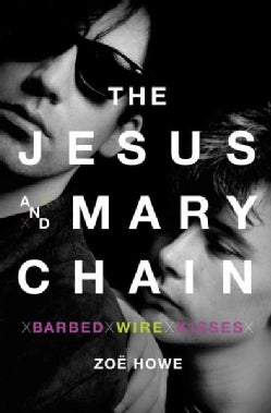 The Jesus and Mary Chain: Barbed Wire Kisses (Hardcover)