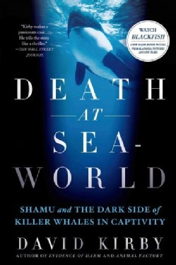 Death at Seaworld: Shamu and the Dark Side of Killer Whales in Captivity (Paperback)