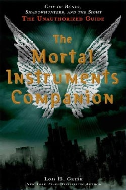 The Mortal Instruments Companion: City of Bones, Shadowhunters, and the Sight: The Unauthorized Guide (Paperback)