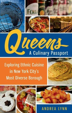 Queens: A Culinary Passport: Exploring Ethnic Cuisine in New York City's Most Diverse Borough (Paperback)