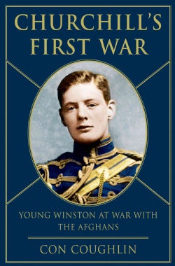 Churchill's First War: Young Winston at War With the Afghans (Hardcover)