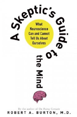 A Skeptic's Guide to the Mind: What Neuroscience Can and Cannot Tell Us About Ourselves (Paperback)