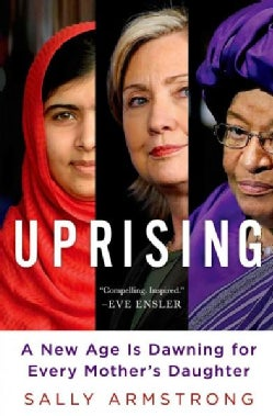 Uprising: A New Age Is Dawning for Every Mother's Daughter (Hardcover)