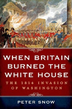 When Britain Burned the White House: The 1814 Invasion of Washington (Hardcover)