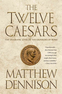 The Twelve Caesars: The Dramatic Lives of the Emperors of Rome (Paperback)