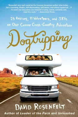Dogtripping: 25 Rescues, 11 Volunteers, and 3 RVs on Our Canine Cross-Country Adventure (Paperback)