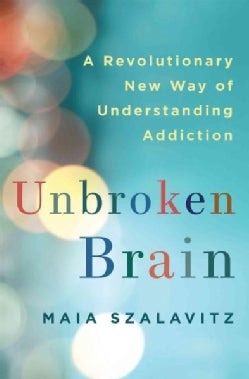 Unbroken Brain: A Revolutionary New Way of Understanding Addiction (Hardcover)