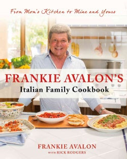 Frankie Avalon's Italian Family Cookbook: From Mom's Kitchen to Mine and Yours (Hardcover)