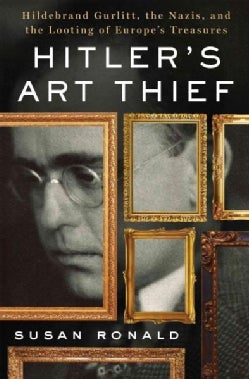 Hitler's Art Thief: Hildebrand Gurlitt, the Nazis, and the Looting of Europe's Treasures (Hardcover)