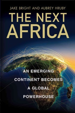 The Next Africa: An Emerging Continent Becomes a Global Powerhouse (Hardcover)